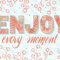In the Moment: Enjoy Every Moment